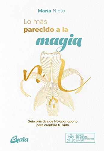 Lo más parecido a la magia: Guía práctica de Ho'oponopono para cambiar tu vida (Espiritualidad global)
