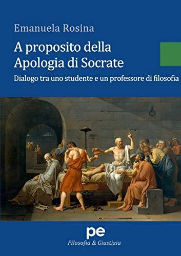 A proposito della Apologia di Socrate. Dialogo tra un studente e un professore di filosofia