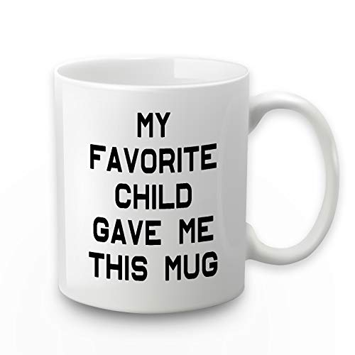 My Favorite Child Gave Me This Mug Favorite Child Mug Gifts for Mom Dad Birthday Gifts for Mom Dad from Daughter Son Dad Mom Coffee Mug Father Mothers Day Gifts for Mom Dad 11 Ounce