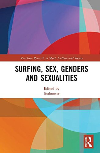 Surfing, Sex, Genders and Sexualities (Routledge Research in Sport, Culture and Society, Band 98)