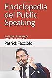 Enciclopedia del Public Speaking: 5 libri in 1 sull'arte di parlare in pubblico