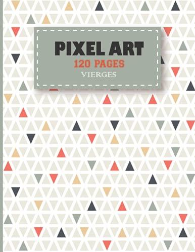 Pixel art: cahier petit carreaux ou carnet de note, cahier de dessin, idéal pour apprendre l'art du pixel pour enfant et adulte - garcon et fille / cahier pixel art 120 Pages vierges grand format