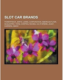 { [ SLOT CAR BRANDS: POWERTRACK, AIRFIX, LIONEL CORPORATION, AMERICAN FLYER, SCALEXTRIC, TOTAL CONTROL RACING, G & R WRENN, JOUEF, CARRERA, ] } Source Wikipedia ( AUTHOR ) Sep-12-2013 Paperback