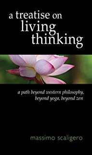 A Treatise on Living Thinking: A Path beyond Western Philosophy, beyond Yoga, beyond Zen