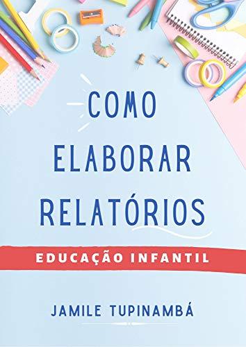 Como Elaborar Relatórios - Educação Infantil