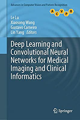 Deep Learning and Convolutional Neural Networks for Medical Imaging and Clinical Informatics (Advances in Computer Vision and Pattern Recognition)