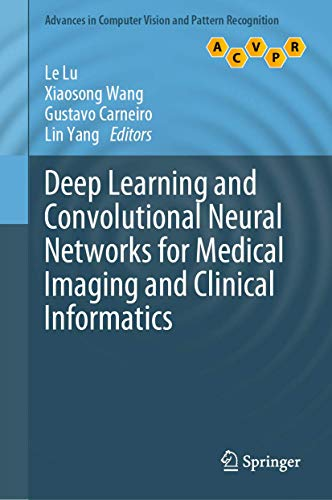 Compare Textbook Prices for Deep Learning and Convolutional Neural Networks for Medical Imaging and Clinical Informatics Advances in Computer Vision and Pattern Recognition 1st ed. 2019 Edition ISBN 9783030139681 by Lu, Le,Wang, Xiaosong,Carneiro, Gustavo,Yang, Lin