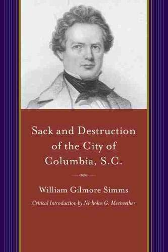 Sack and Destruction of the City of Columbia, S.C.: To Which Is Added a List of the Property Destroyed (A Project of the Simms Initiatives) (Projects of the SIMMs Initiatives)