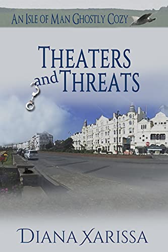 Theaters and Threats (An Isle of Man Ghostly Cozy Book 20)