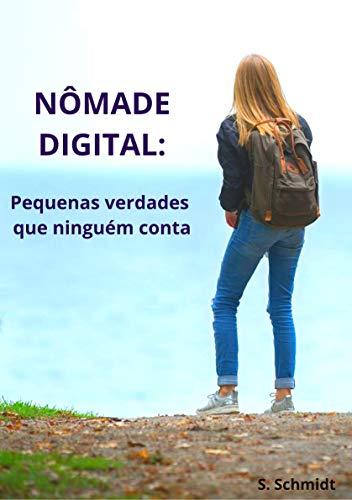 Nômade Digital: Pequenas verdades que ninguém conta por [S. Schmidt]