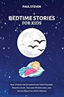 Bedtime Stories for Kids: Kids' Stories for Accompanying Them Towards Peaceful Sleep, Teaching Mindfulness, and Having Beautiful Happy Dreams