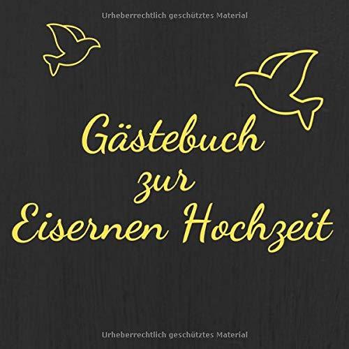 Gästebuch zur Eisernen Hochzeit: Erinnerungsbuch zum eintragen der Glückwünsche, 110 Seiten