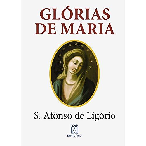 Glórias de Maria: Com indicação de leituras e orações para dois meses marianos