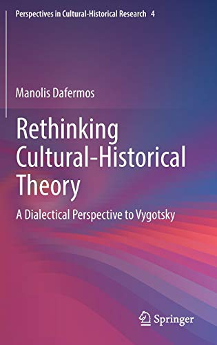 Download Rethinking Cultural-Historical Theory: A Dialectical Perspective to Vygotsky (Perspectives in Cultural-Historical Research) 9811301905