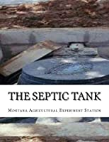 The Septic Tank: A Method of Sewage Disposal For The Isolated Home
