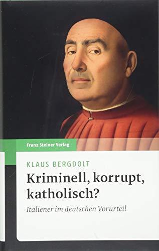 Kriminell, korrupt, katholisch?: Italiener im deutschen Vorurteil