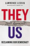 They Don t Represent Us: Reclaiming Our Democracy