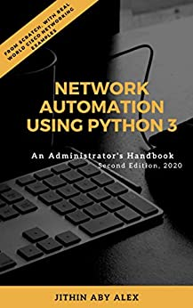 Network Automation using Python 3: An Administrator's Handbook by [Jithin Alex]