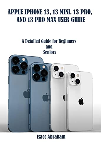 APPLE IPHONE 13, 13 MINI, 13 PRO, AND 13 PRO MAX USER GUIDE: A Detailed Guide for Beginners and Seniors (English Edition)