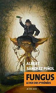 Fungus : Le roi des Pyrénées par Albert Sànchez Piñol