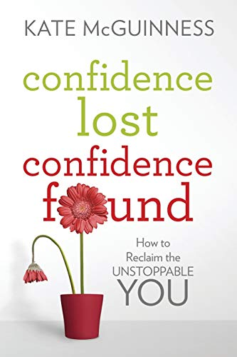 Confidence Lost / Confidence Found: How to Reclaim the Unstoppable You