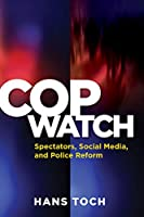 Cop Watch: Spectators, Social Media, and Police Reform (Psychology, Crime, and Justice)
