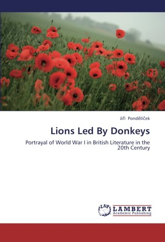 Lions Led By Donkeys: Portrayal of World War I in British Literature in the 20th Century