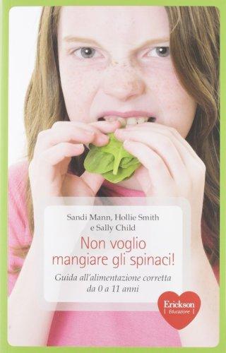 Non voglio mangiare gli spinaci! Guida all'alimentazione corretta per bambini da 0 a 11 anni