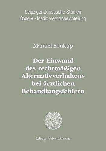 Der Einwand des rechtmäßigen Alternativverhaltens bei ärztlichen Behandlungsfehlern (Leipziger Juristische Studien. Medizinrechtliche Abteilung)