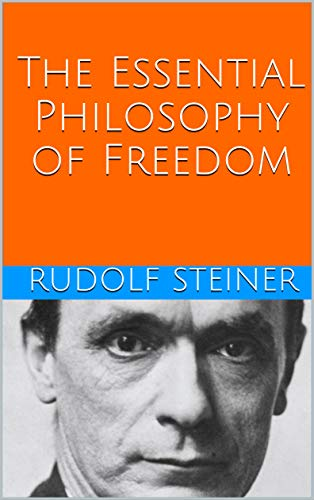 The Essential Philosophy of Freedom (Introductions to Anthroposophy Book 1)