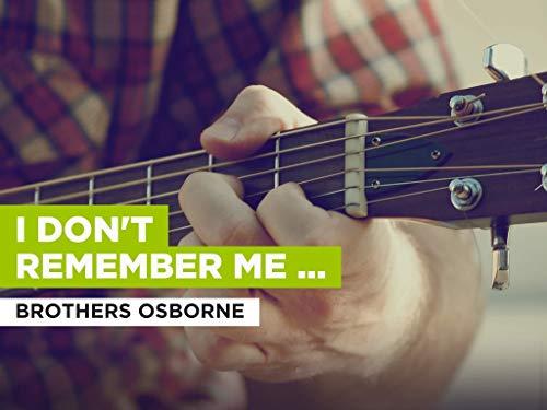 I Don't Remember Me (Before You) im Stil von Brothers Osborne