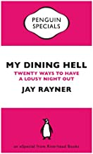 My Dining Hell: Twenty Ways to Have a Lousy Night Out
