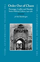 Order Out of Chaos: Patronage, Conflict And Mamluk Socio-political Culture, 1341-1382 (Medieval Mediterranean)