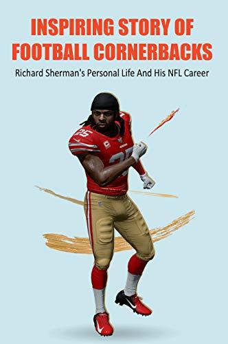 Inspiring Story Of Football Cornerbacks: Richard Sherman's Personal Life And His NFL Career: Richard Sherman Injury (English Edition)