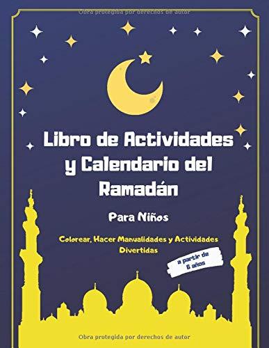 Libro de Actividades y Calendario del Ramadán Para Niños: Colorear, Hacer Manualidades y Actividades Divertidas (Libros Infantiles Islámicos)