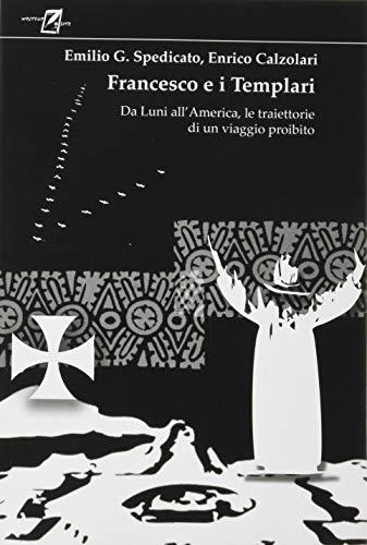 Francesco e i Templari. Da Luni all'America, traiettorie di un viaggio proibito
