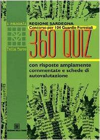 Regione Sardegna. Concorso per 104 guardie forestali. 360 quiz con risposte ampiamente commentate e schede di autovalutazione