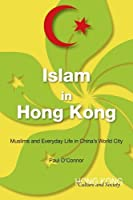 Islam in Hong Kong: Muslims and Everyday Life in China's World City (Hong Kong Culture and Society) by Paul O'Connor(2012-12-20)