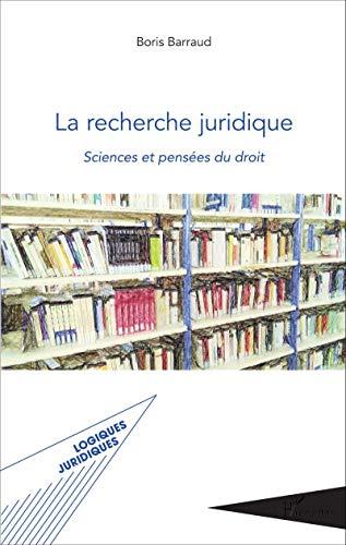 La recherche juridique: Sciences Et Pensées Du Droit