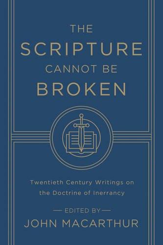 Scripture Cannot Be Broken, The: Twentieth Century Writings on the Doctrine of Inerrancy