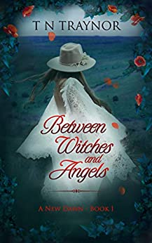 Between Witches & Angels: Romance Suspense (A New Dawn Book 1) by [T N Traynor]