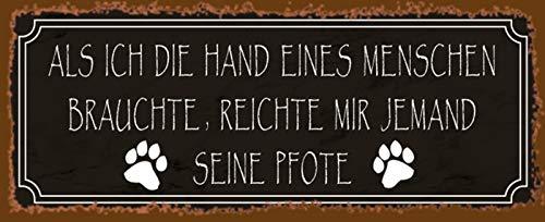 FS Haus-Tier als ich die Hand eines Menschen brauchte, Reichte Mir jemand Seine Pfote braunes Blechschild Schild gewölbt Metal Sign 10 x 27 cm