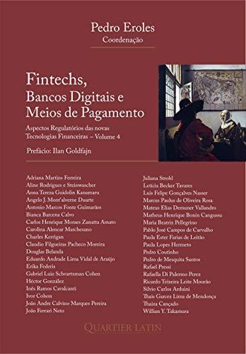 Fintechs, Bancos Digitais e Meios de Pagamento - Aspectos Regulatórios das Novas Tecnologias Financeiras. Volume 4