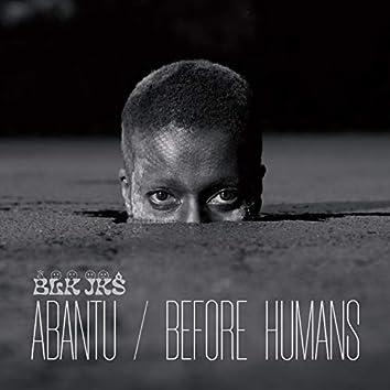 Abantu / Before Humans
