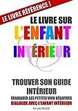 Le Livre sur l'Enfant Intérieur (couverture souple): Trouver son guide intérieur, éradiquer ses petites voix négatives.