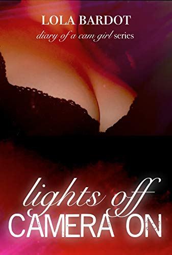 Lights Off Camera On: Book One in the Diary of a Cam Girl Series (English Edition)