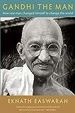 Gandhi the Man: How One Man Changed Himself to Change the World - Eknath Easwaran