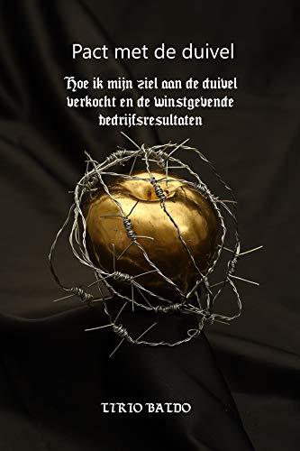 Pact met de duivel: Wat heb ik mijn ziel aan de duivel verkocht en de winstgevende bedrijfsresultaten! (Dutch Edition)