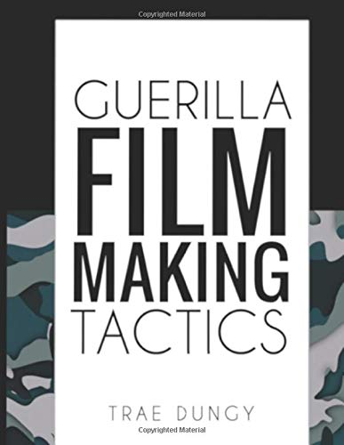 Guerrilla Film Making Tactics