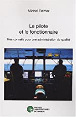 Le pilote et le fonctionnaire - Mes conseils pour une administration de qualité de Michel Damar